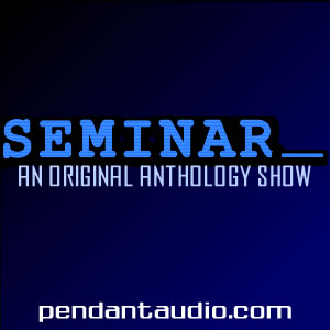 Seminar: An original anthology show