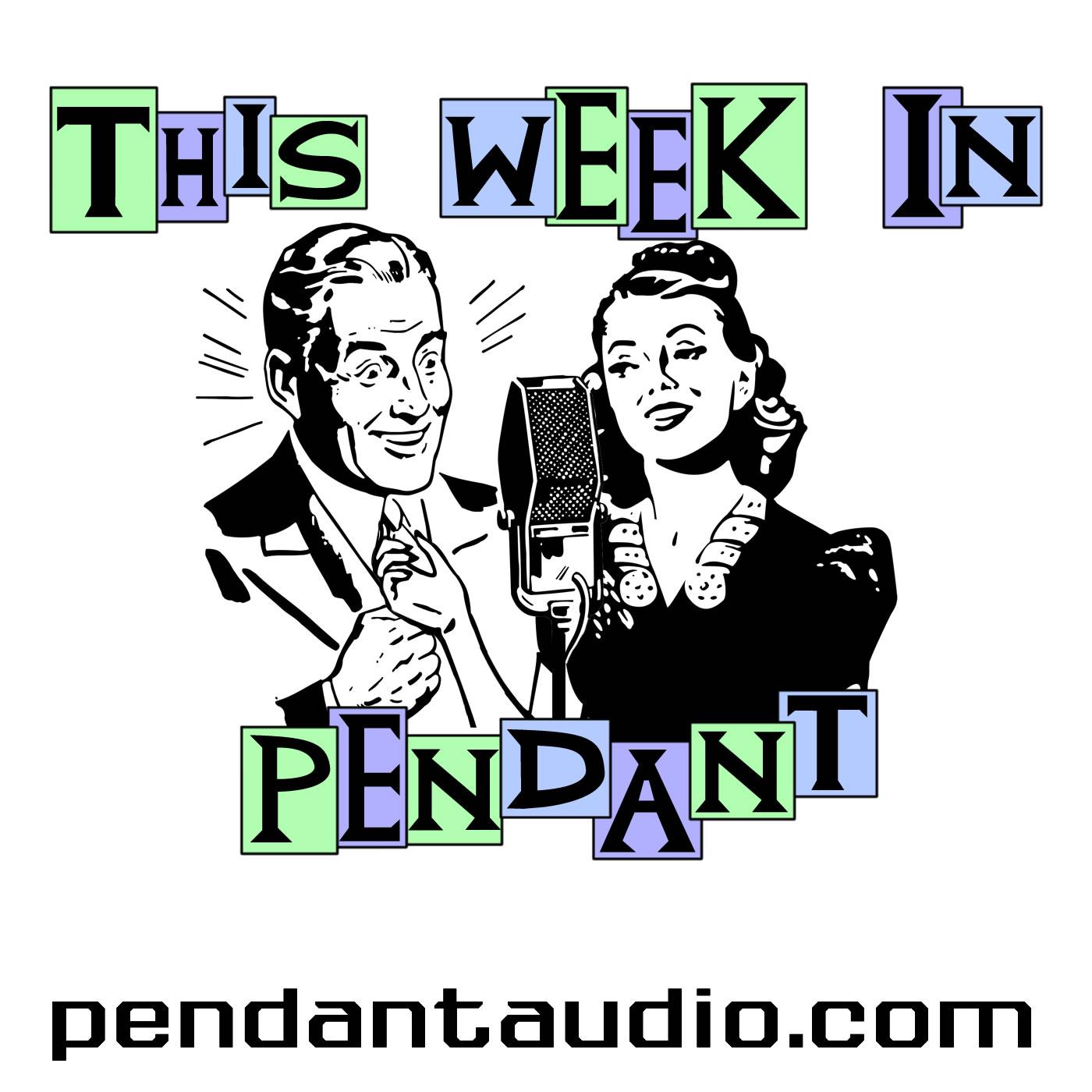 This Week in Pendant | Pendant Audio